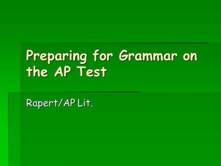 Preparing for Grammar on the AP Test Rapert/AP Lit.