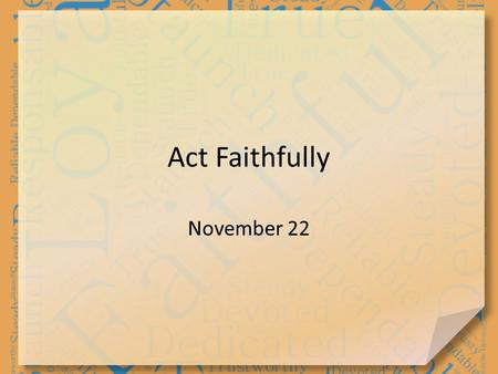Act Faithfully November 22. Admit it … What are some habits or routines you never change? Daniel was a man whose unchangeable routine was to pray – Morning,