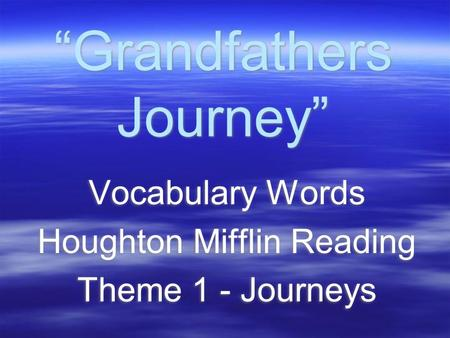 """Grandfathers Journey"" Vocabulary Words Houghton Mifflin Reading Theme 1 - Journeys Vocabulary Words Houghton Mifflin Reading Theme 1 - Journeys."