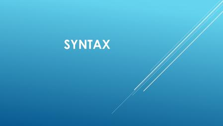 SYNTAX. A branch of linguistics that is concerned with the study of the structure of a sentence and ordering of its elements. The word syntax itself derives.