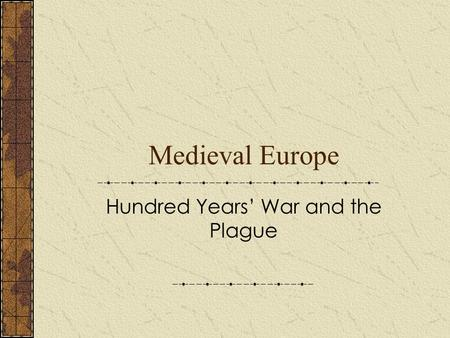 Medieval Europe Hundred Years' War and the Plague.