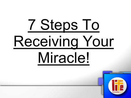 "7 Steps To Receiving Your Miracle!. Mark 5:25-34 (NIV) ""And a woman was there who had been subject to bleeding for twelve years. She had suffered a great."