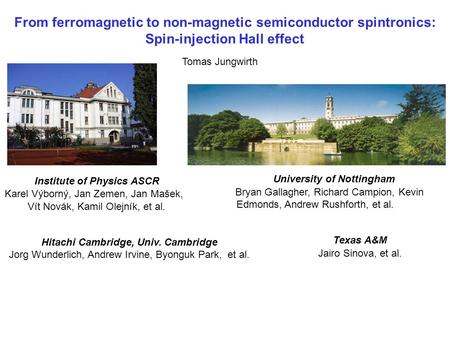 From ferromagnetic to non-magnetic semiconductor spintronics: Spin-injection Hall effect Tomas Jungwirth University of Nottingham Bryan Gallagher, Richard.