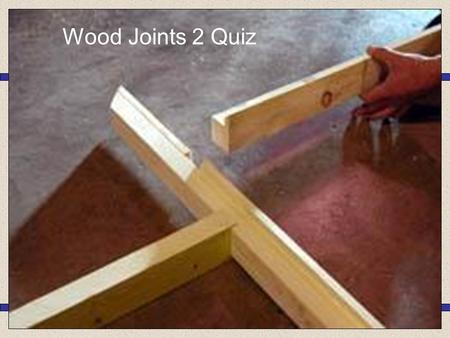 Wood Joints 2 Quiz Butt Joint Dowel Joint Dovetail Joint 1.What is the correct name for the joint shown below?… Through Housing Joint Mortise & Tenon.