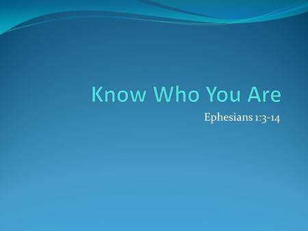 Ephesians 1:3-14. We are… …chosen and predestined. …adopted. …redeemed and forgiven.