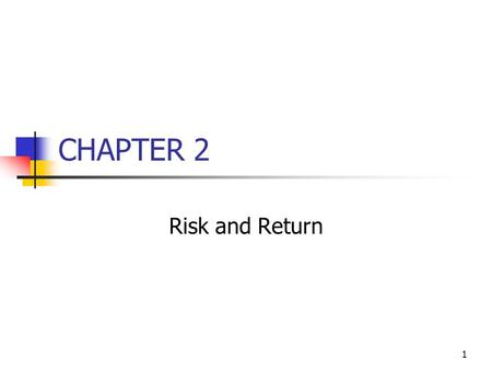 1 CHAPTER 2 Risk and Return. 2 Topics in Chapter 2 Basic return measurement Types of Risk addressed in Ch 2: Stand-alone (total) risk Portfolio (market)
