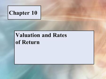 Chapter 10 Valuation and Rates of Return. McGraw-Hill/Irwin © 2005 The McGraw-Hill Companies, Inc., All Rights Reserved. PPT 10-1 FIGURE 10-1 The relationship.