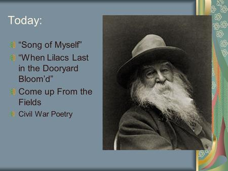 "Today: ""Song of Myself"" ""When Lilacs Last in the Dooryard Bloom'd"" Come up From the Fields Civil War Poetry."