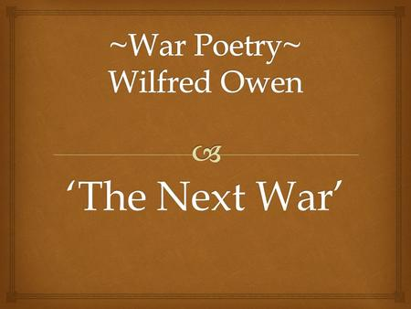 'The Next War'.  Sonnets were traditionally love poems. Owen used this form of poetry to bring a lighter mood to the seriousness of death and war. Through.