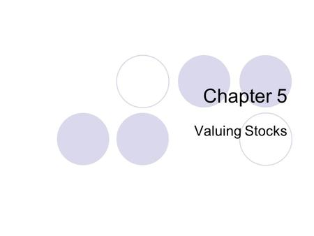 Chapter 5 Valuing Stocks. 2 Topics Covered Preferred Stock and Common Stock Properties Valuing Preferred Stocks Valuing Common Stocks - the Dividend Discount.