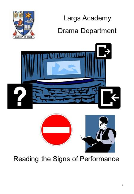 1 Largs Academy Drama Department <strong>Reading</strong> the Signs of Performance.
