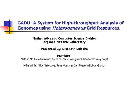 GADU: A System for High-throughput Analysis of Genomes using Heterogeneous Grid Resources. Mathematics and Computer Science Division Argonne National Laboratory.