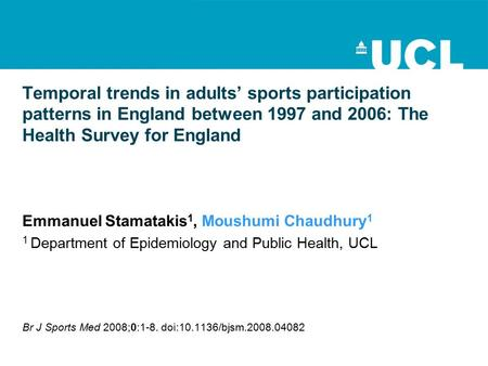 Temporal trends in adults' sports participation patterns in England between 1997 and 2006: The Health Survey for England Emmanuel Stamatakis 1, Moushumi.
