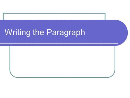 Writing the Paragraph. Before you begin; let's consider the process Step One Prewriting: Select a topic and details. Be sure it is specific to assignment.