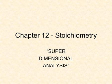 "Chapter 12 - Stoichiometry ""SUPER DIMENSIONAL ANALYSIS"""