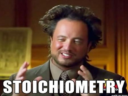 Unit 12: Stoichiometry Stoicheion = element Metron = to measure.