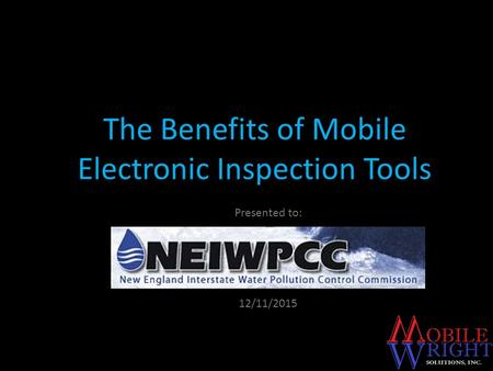 The Benefits of Mobile Electronic Inspection Tools 12/11/2015 Presented to: