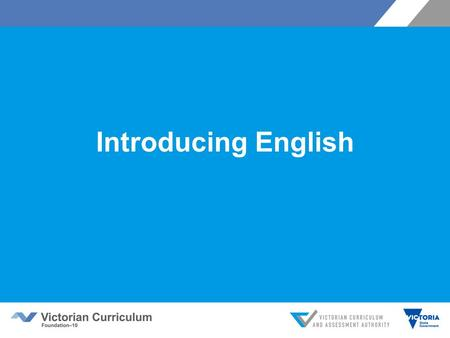 Introducing English. Victorian Curriculum F–10 Released in September 2015 as a central component of the Education State Provides a stable foundation for.