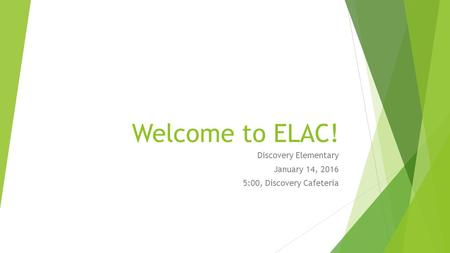 Welcome to ELAC! Discovery Elementary January 14, 2016 5:00, Discovery Cafeteria.