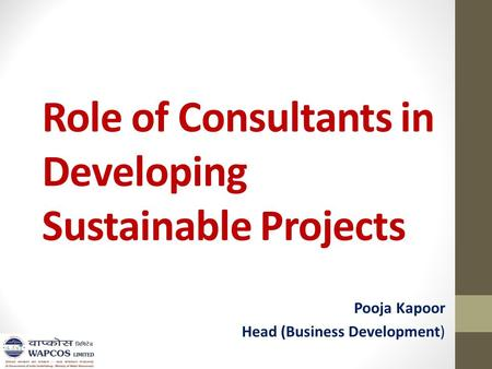 Role of Consultants in Developing Sustainable Projects Pooja Kapoor Head (Business Development)