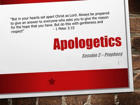"Apologetics Session 2 – Prophecy 1 ""But in your hearts set apart Christ as Lord. Always be prepared to give an answer to everyone who asks you to give."