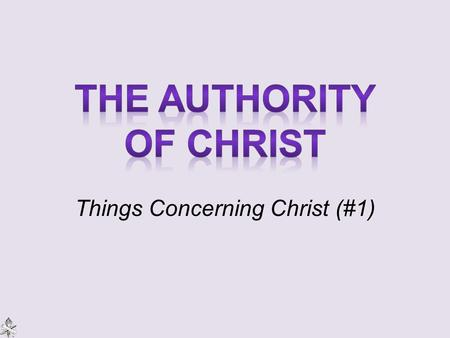 "Things Concerning Christ (#1). Preach the word, Acts 8:4-5 (35) To ""perfect"" souls, Colossians 1:27-28 Preach the kingdom … ""the things which concern."
