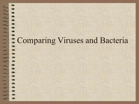 Comparing Viruses and Bacteria Pathogens Pathogens are anything capable of causing infectious disease.