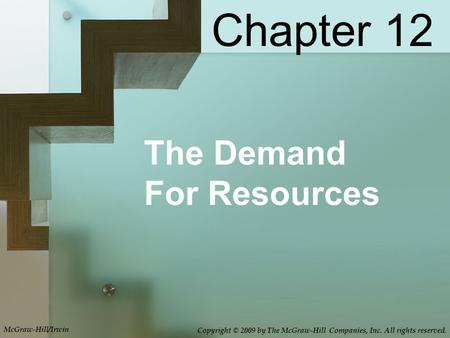 The Demand For Resources Chapter 12 McGraw-Hill/Irwin Copyright © 2009 by The McGraw-Hill Companies, Inc. All rights reserved.
