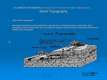 A COMMON TOPOGRAPHIC FEATURE EFFECT BY POROSITY AND PERMEABILITY IS…… Karst Topography  What is Karst topography?  topography developed in areas underlain.