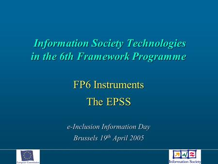 Information Society Technologies in the 6th Framework Programme Information Society Technologies in the 6th Framework Programme FP6 Instruments The EPSS.