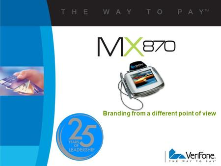 Branding from a different point of view 2 The MX870 Opens New Doors!  Quality of Consumer Facing Device makes a lasting impression  Communicate brand,