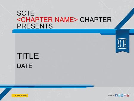 SCTE CHAPTER PRESENTS TITLE DATE. ASK A QUESTION DURING THIS PRESENTATION.