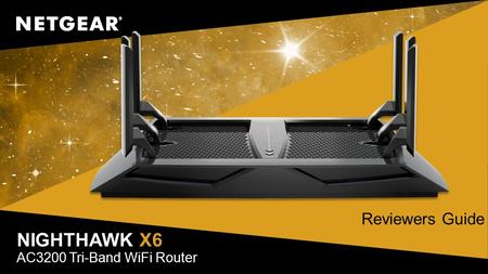NIGHTHAWK X6 AC3200 Tri-Band WiFi Router Reviewers Guide.