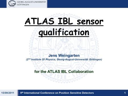 15/09/20111 ATLAS IBL sensor qualification Jens Weingarten for the ATLAS IBL Collaboration (2 nd Institute Of Physics, Georg-August-Universität Göttingen)