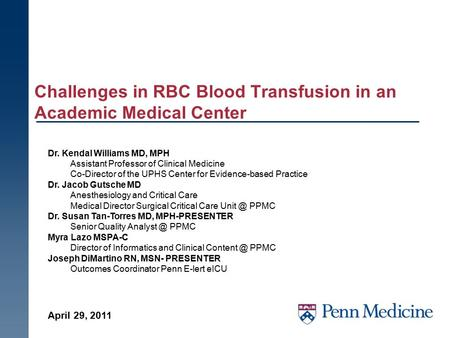 Challenges in RBC Blood Transfusion in an Academic Medical Center Dr. Kendal Williams MD, MPH Assistant Professor of Clinical Medicine Co-Director of the.