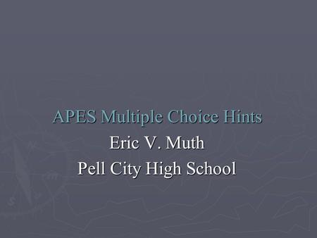 APES Multiple Choice Hints Eric V. Muth Pell City High School.