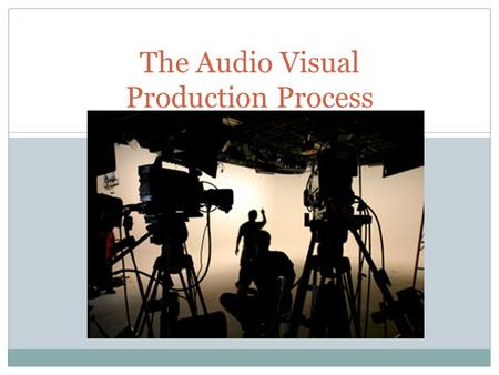 The Audio Visual Production Process. What is the Production Process? The production process refers to the stages (phases) required to complete a media.