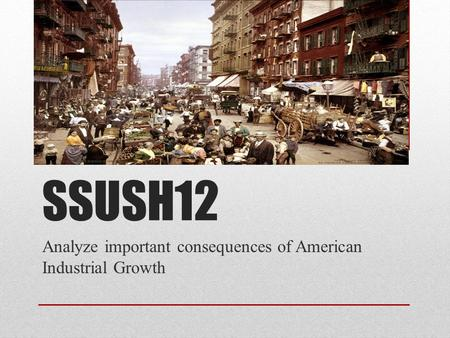 SSUSH12 Analyze important consequences of American Industrial Growth.