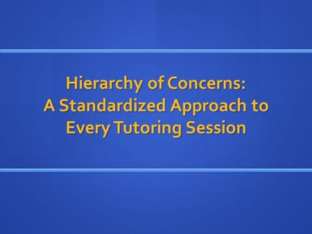 Hierarchy of Concerns: A Standardized Approach to Every Tutoring Session.