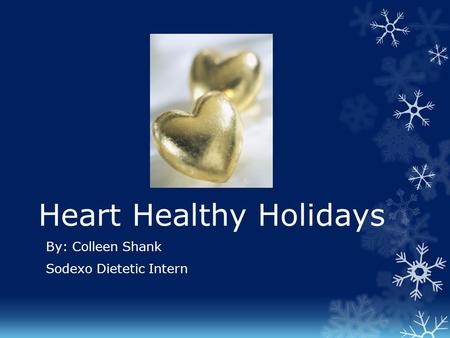 Heart Healthy Holidays By: Colleen Shank Sodexo Dietetic Intern.