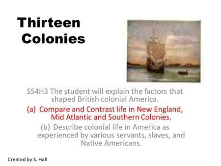 Thirteen Colonies SS4H3 The student will explain the factors that shaped British colonial America. (a)Compare and Contrast life in New England, Mid Atlantic.