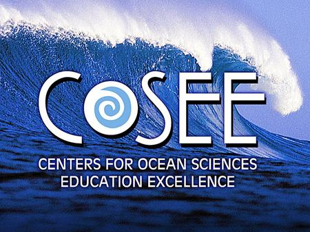 COSEE: A National Success with a Regional Approach Craig Strang, Lawrence Hall of Science, University of California, Berkeley and COSEE California.