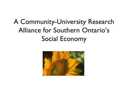 A Community-University Research Alliance for Southern Ontario's Social Economy.