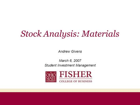 Stock Analysis: Materials Andrew Givens March 6, 2007 Student Investment Management.