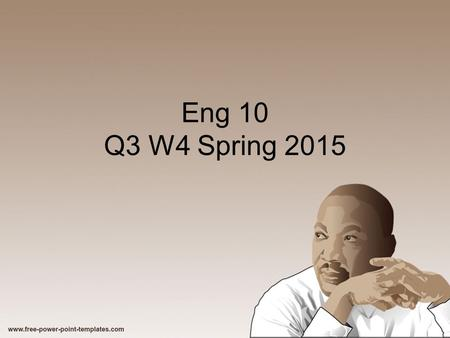 Eng 10 Q3 W4 Spring 2015. Weekly Standards Reading Informational Texts ( Main ideas, analyze rhetoric) Writing: language use, ideas explained with evidence,
