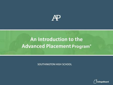 SOUTHINGTON HIGH SCHOOL An Introduction to the Advanced Placement Program ®
