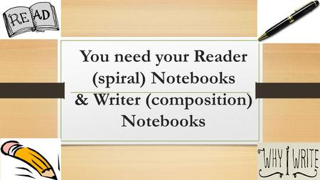 You need your Reader (spiral) Notebooks & Writer (composition) Notebooks.