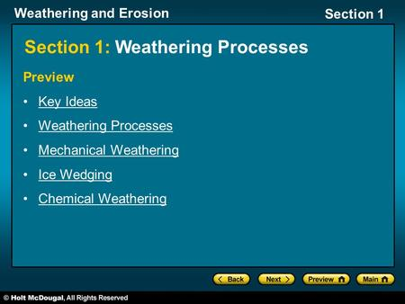 Weathering and Erosion Section 1 Section 1: Weathering Processes Preview Key Ideas Weathering Processes Mechanical Weathering Ice Wedging Chemical Weathering.