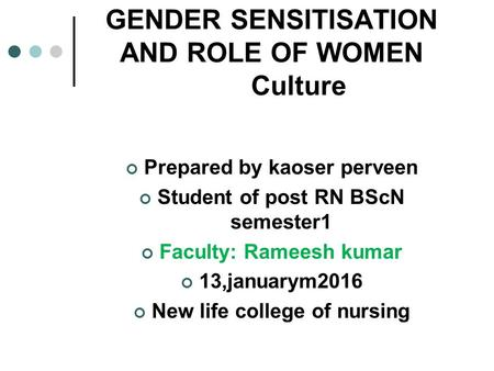 GENDER SENSITISATION AND ROLE OF WOMEN Culture Prepared by kaoser perveen Student of post RN BScN semester1 Faculty: Rameesh kumar 13,januarym2016 New.