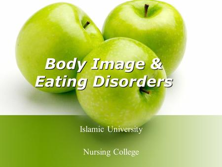 Body Image & Eating Disorders Islamic University Nursing College.